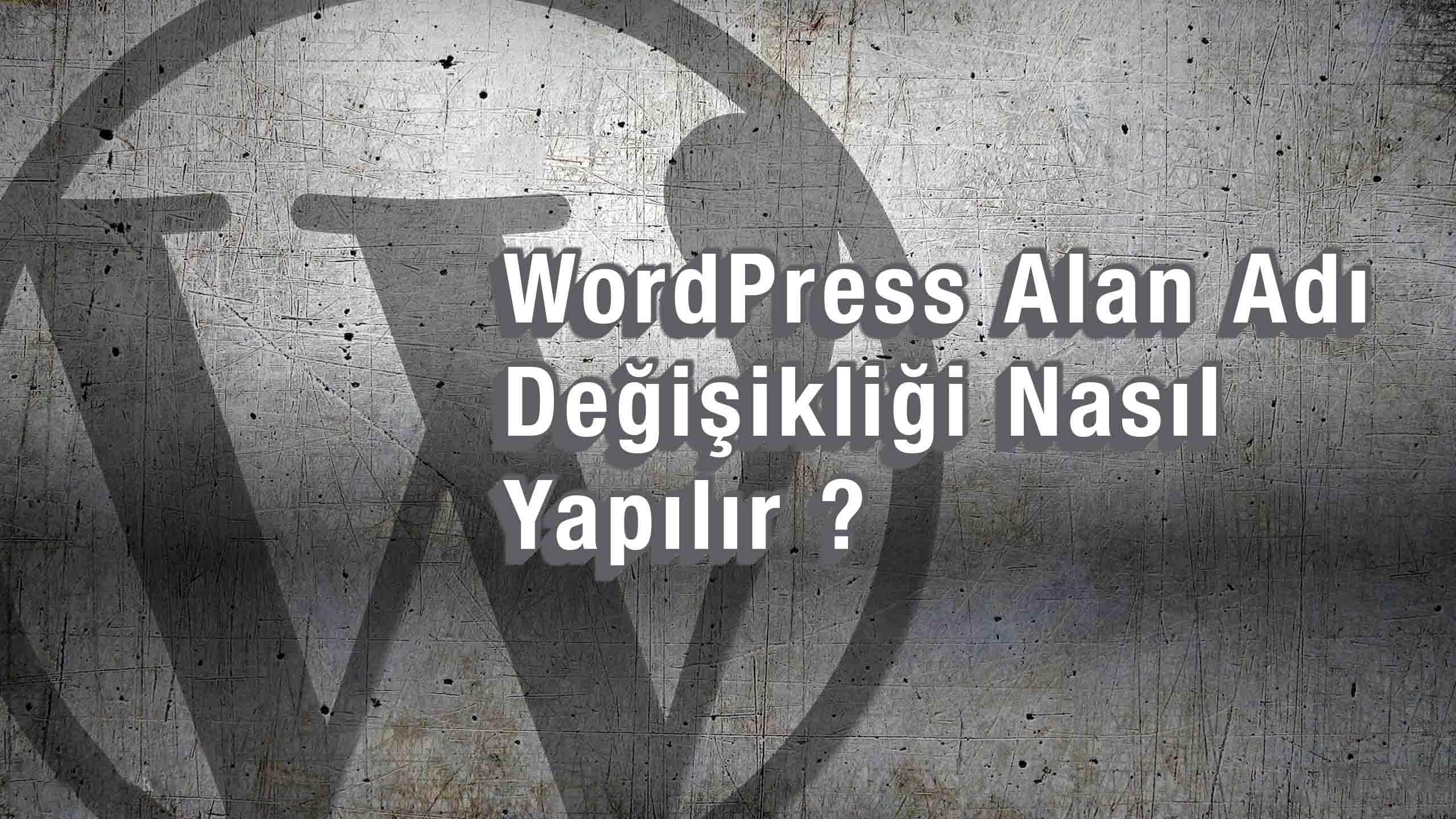 WordPress Alan Adı Değişikliği Nasıl Yapılır ?